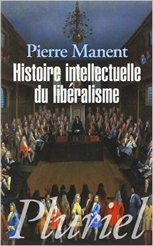 pierre manent,histoire intellectuelle du libéralisme,problème théologico-politique,christianisme,république,démocratie